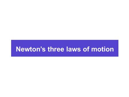 "Newton's three laws of motion. force ""An impressed force is an action exerted upon a body, in order to change its state, either of rest, or of moving."