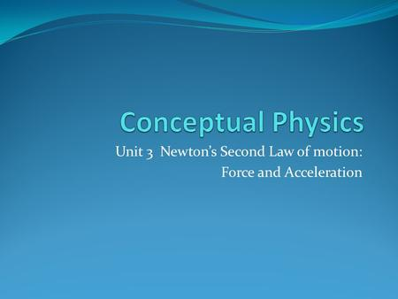 Unit 3 Newton's Second Law of motion: Force and Acceleration