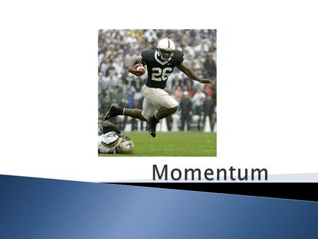  In sports when player has a lot of momentum, what we mean, that it will be hard to stop them.  In Physics momentum refers to the quantity of motion.