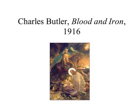 Charles Butler, Blood and Iron, 1916. Lucy Kemp Welch, Forward the Guns, 1917.