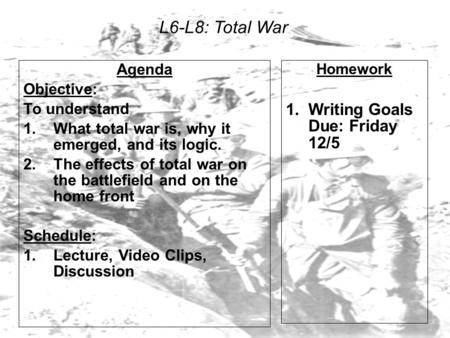 L6-L8: Total War Agenda Objective: To understand 1.What total war is, why it emerged, and its logic. 2.The effects of total war on the battlefield and.