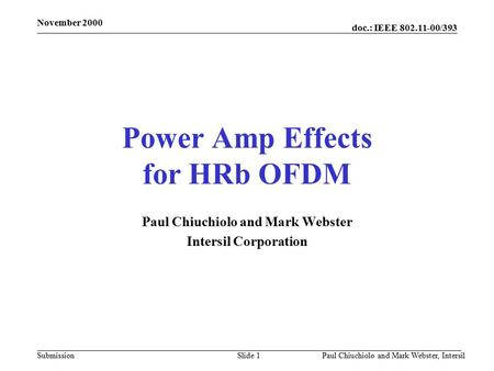 Doc.: IEEE 802.11-00/393 Submission November 2000 Paul Chiuchiolo and Mark Webster, IntersilSlide 1 Power Amp Effects for HRb OFDM Paul Chiuchiolo and.
