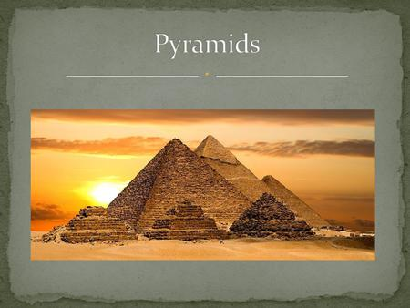 Pyramids were used as tombs for the Pharaohs during the Old Kingdom. All pyramids are built on the west side of the Nile The sun sets in the west which.