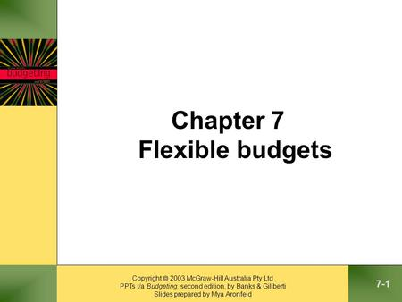 Copyright  2003 McGraw-Hill Australia Pty Ltd PPTs t/a Budgeting, second edition, by Banks & Giliberti Slides prepared by Mya Aronfeld 7-1 Chapter 7 Flexible.