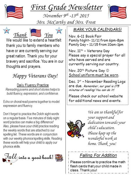 First Grade Newsletter November 9 th -13 th 2015 Mrs. McCarthy and Mrs. Frost MARK YOUR CALENDARS! Nov. 6-11 Book Fair Family Night- 11/11 from 6pm-8pm.