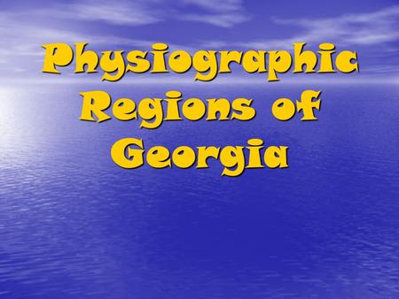 Physiographic Regions of Georgia. Region An area on Earth's surface that is defined by certain unifying characteristics (cultural, physical, or human)