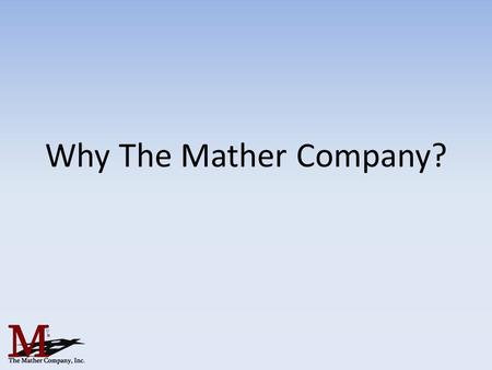 Why The Mather Company?. The real estate market is changing Gone are the days of placing a for sale sign in the yard and waiting for it to sell Advances.