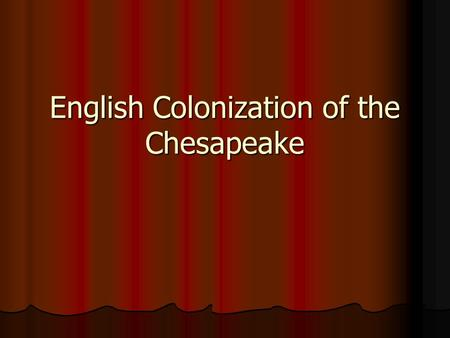 English Colonization of the Chesapeake. How did the English encourage settlement? Joint Stock Companies Joint Stock Companies Investors, not crown controlled.