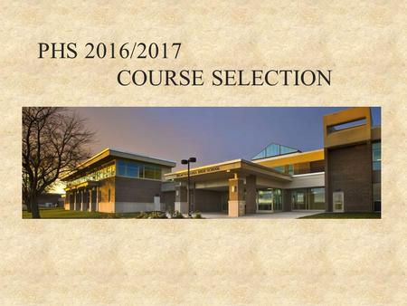 PHS 2016/2017 COURSE SELECTION. Administration Mr. Daryl Reisinger – Assistant Principal Mr. Paul Steigerwald – Assistant Principal School Counselors.