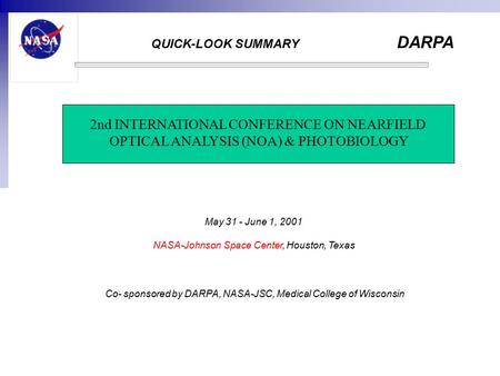 DARPA QUICK-LOOK SUMMARY 2nd INTERNATIONAL CONFERENCE ON NEARFIELD OPTICAL ANALYSIS (NOA) & PHOTOBIOLOGY Co- sponsored by DARPA, NASA-JSC, Medical College.