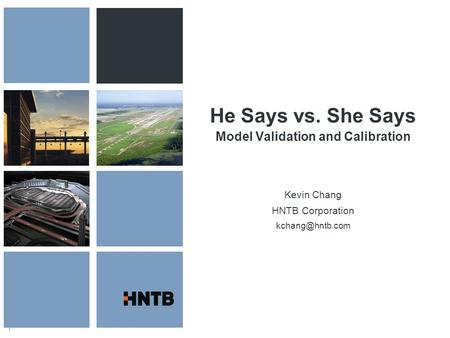 1 He Says vs. She Says Model Validation and Calibration Kevin Chang HNTB Corporation