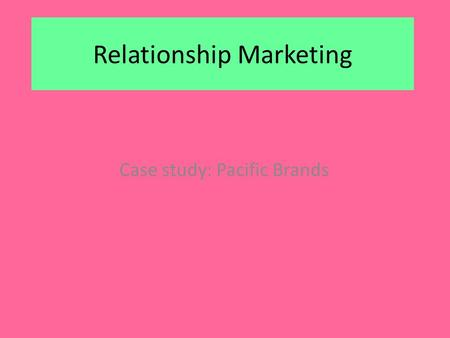 Relationship Marketing Case study: Pacific Brands.