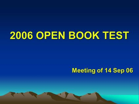 2006 OPEN BOOK TEST Meeting of 14 Sep 06. Our Mission Review the open book test and go over any questions that caused problems.
