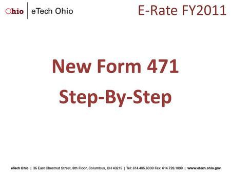 "E-Rate FY2011 New Form 471 Step-By-Step. Purpose of E-Rate Form 471 ""Services Ordered and Certification Form"" – Lists individual funding requests Separated."