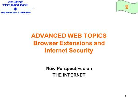 9 1 ADVANCED WEB TOPICS Browser Extensions and Internet Security New Perspectives on THE INTERNET.