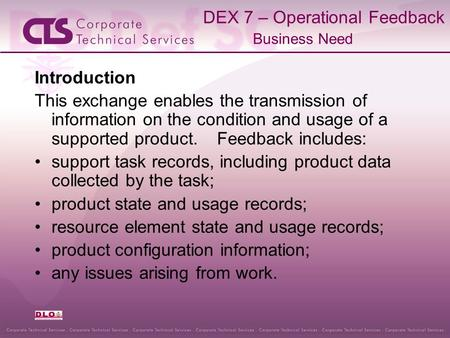 DEX 7 – Operational Feedback Business Need Introduction This exchange enables the transmission of information on the condition and usage of a supported.
