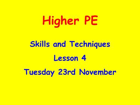 Higher PE Skills and Techniques Lesson 4 Tuesday 23rd November.