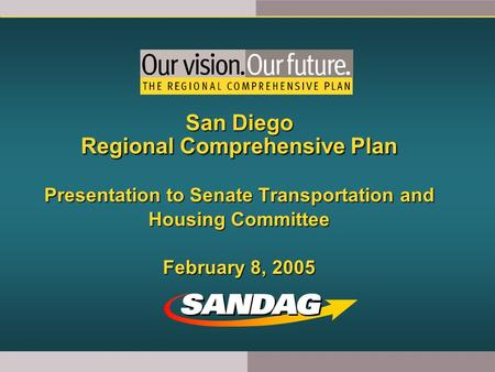 San Diego Regional Comprehensive Plan Presentation to Senate Transportation and Housing Committee February 8, 2005.