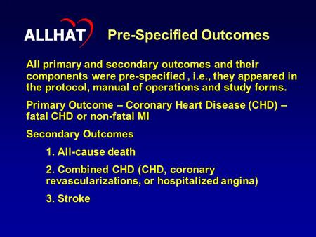 1 Pre-Specified Outcomes All primary and secondary outcomes and their components were pre-specified, i.e., they appeared in the protocol, manual of operations.