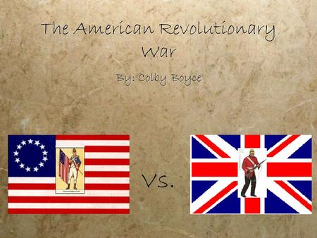 The American Revolutionary War By: Colby Boyce Vs.