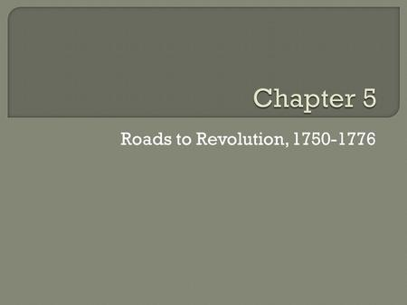 Roads to Revolution, 1750-1776.  The Seven Years' War  The French and Indian War  Colonists join the fight  The Role of the Native Americans.