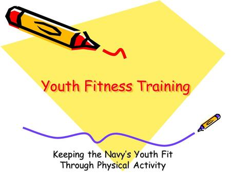 Youth Fitness Training Keeping the Navy's Youth Fit Through Physical Activity.