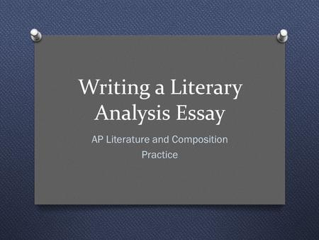 Writing a Literary Analysis Essay AP Literature and Composition Practice.