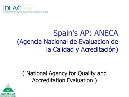 Spain's AP: ANECA (Agencia Nacional de Evaluacion de la Calidad y Acreditación) ( National Agency for Quality and Accreditation Evaluation )