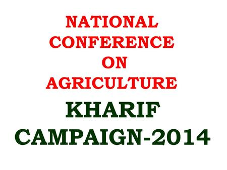 NATIONAL CONFERENCE ON AGRICULTURE KHARIF CAMPAIGN-2014.
