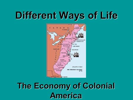 Different Ways of Life The Economy of Colonial America.