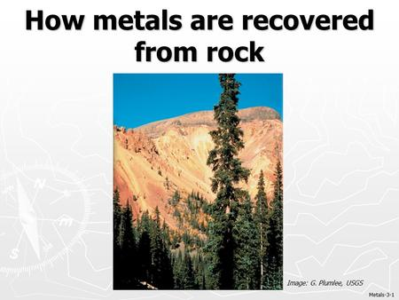 How metals are recovered from rock Metals-3-1 Image: G. Plumlee, USGS.