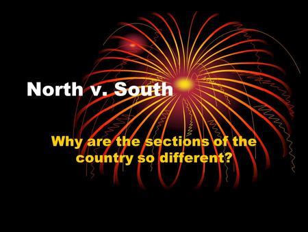 North v. South Why are the sections of the country so different?