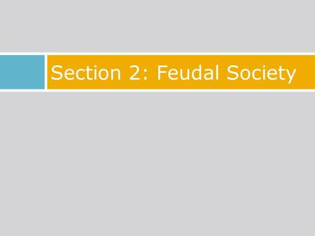 Section 2: Feudal Society. Part 1: Feudalism and Manors.