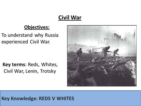 Objectives: To understand why Russia experienced Civil War.