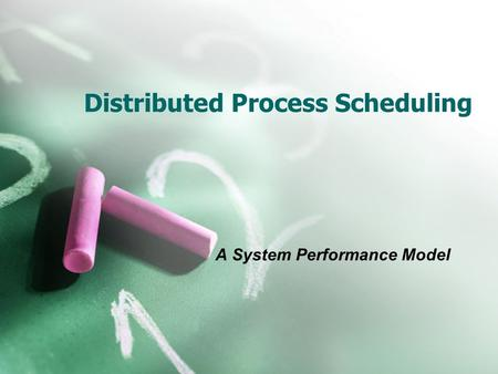 A System Performance Model Distributed Process Scheduling.