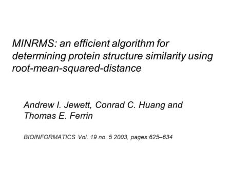 MINRMS: an efficient algorithm for determining protein structure similarity using root-mean-squared-distance Andrew I. Jewett, Conrad C. Huang and Thomas.