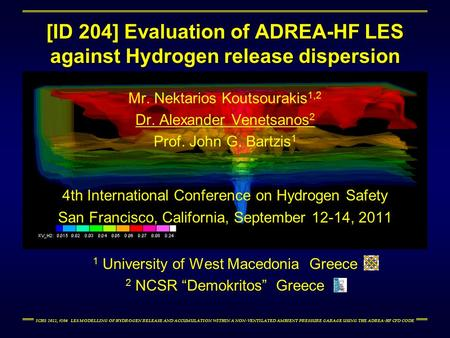 ICHS 2011, #204 LES MODELLING OF HYDROGEN RELEASE AND ACCUMULATION WITHIN A NON-VENTILATED AMBIENT PRESSURE GARAGE USING THE ADREA-HF CFD CODE Mr. Nektarios.