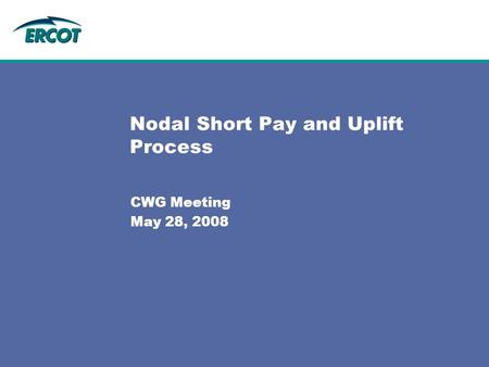 Nodal Short Pay and Uplift Process CWG Meeting May 28, 2008.