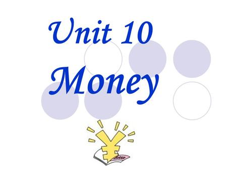 Unit 10 Money. What is important to you? to have a lot of money / a good job / a big car to be healthy / with my family / with my friends to help other.
