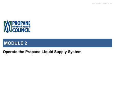 MODULE 2 Operate the Propane Liquid Supply System.