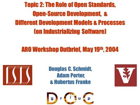 Topic 2: The Role of Open Standards, Open-Source Development, & Different Development Models & Processes (on Industrializing Software) ARO Workshop Outbrief,