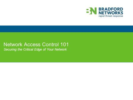 Network Access Control 101 Securing the Critical Edge of Your Network.