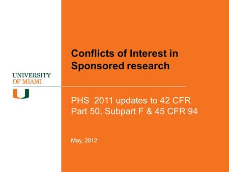 Conflicts of Interest in Sponsored research PHS 2011 updates to 42 CFR Part 50, Subpart F & 45 CFR 94 May, 2012.