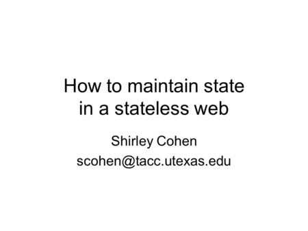 How to maintain state in a stateless web Shirley Cohen