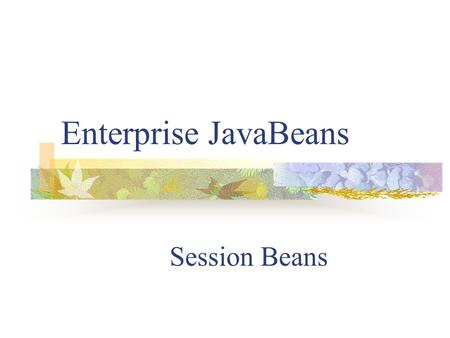 Enterprise JavaBeans Session Beans. Session beans are a type of Enterprise JavaBean component designed to implement business logic responsible for managing.