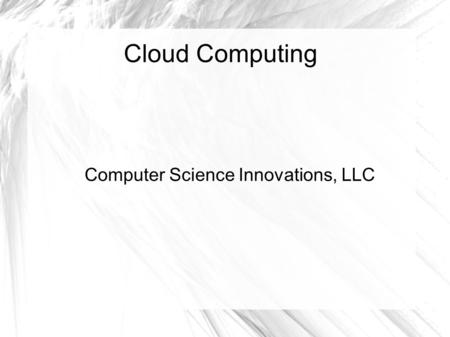 Cloud Computing Computer Science Innovations, LLC.