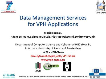 Workshop on Cloud Services for File Synchronization and Sharing, CERN, November 17-18, 20141 Data Management Services for VPH Applications Marian Bubak,