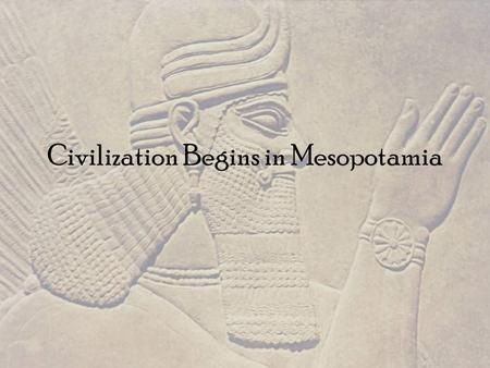 "Civilization Begins in Mesopotamia. Region is known as the ""Fertile Crescent"" and Mesopotamia –""Between the rivers"" Tigris and Euphrates Rivers."