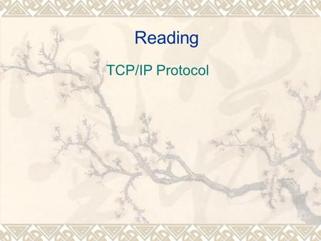 Reading TCP/IP Protocol. Training target: Read the following reading materials and use the reading skills mentioned in the passages above. You may also.