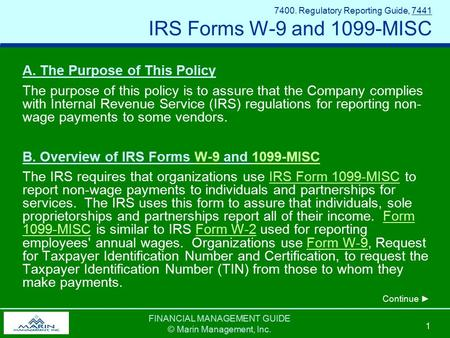 FINANCIAL MANAGEMENT GUIDE © Marin Management, Inc. 1 7400. Regulatory Reporting Guide, 7441 IRS Forms W-9 and 1099-MISC A. The Purpose of This Policy.